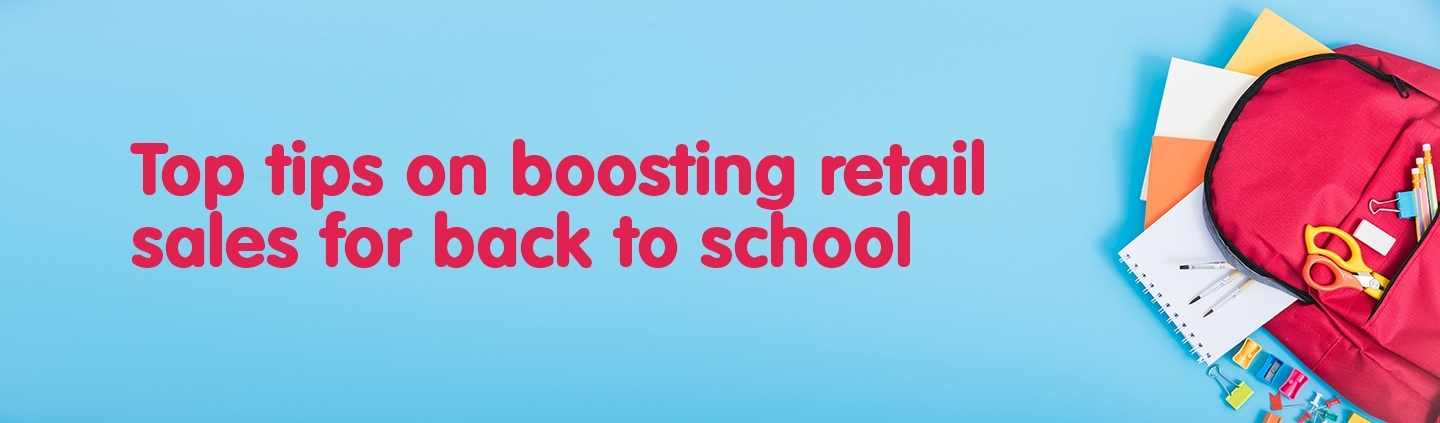 Top tips on boosting retail sales for back to school