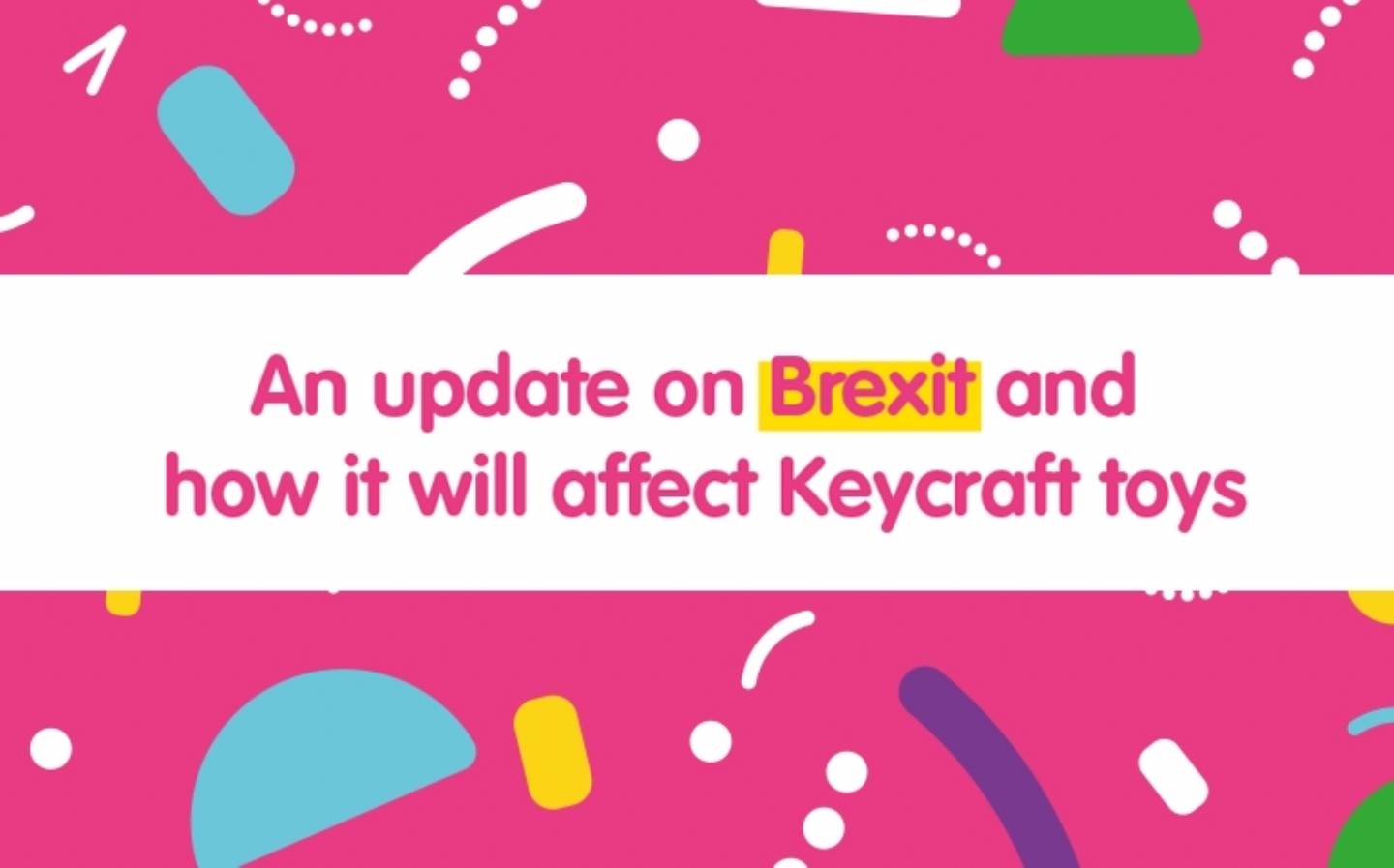 An update on Brexit and how it will affect Keycraft toys